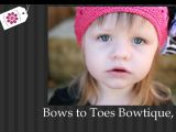 Browse Bows To Toes Bowtique